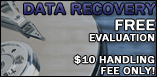 Data Recovery - Free Evaluation - $10 Handling Fee Only